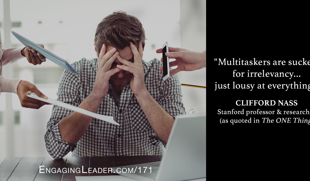 171: Stop Trying to Multitask — It's Making You Dumb and Ineffective