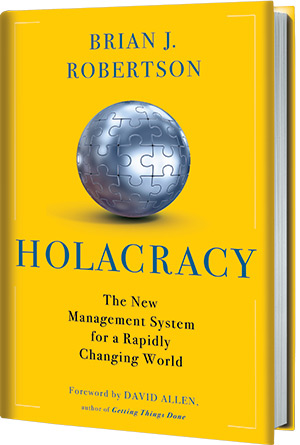 126: Holacracy – An Agile Management System for a Rapidly Changing World | with Brian Robertson